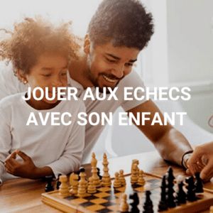 jouer aux echecs avec son enfant